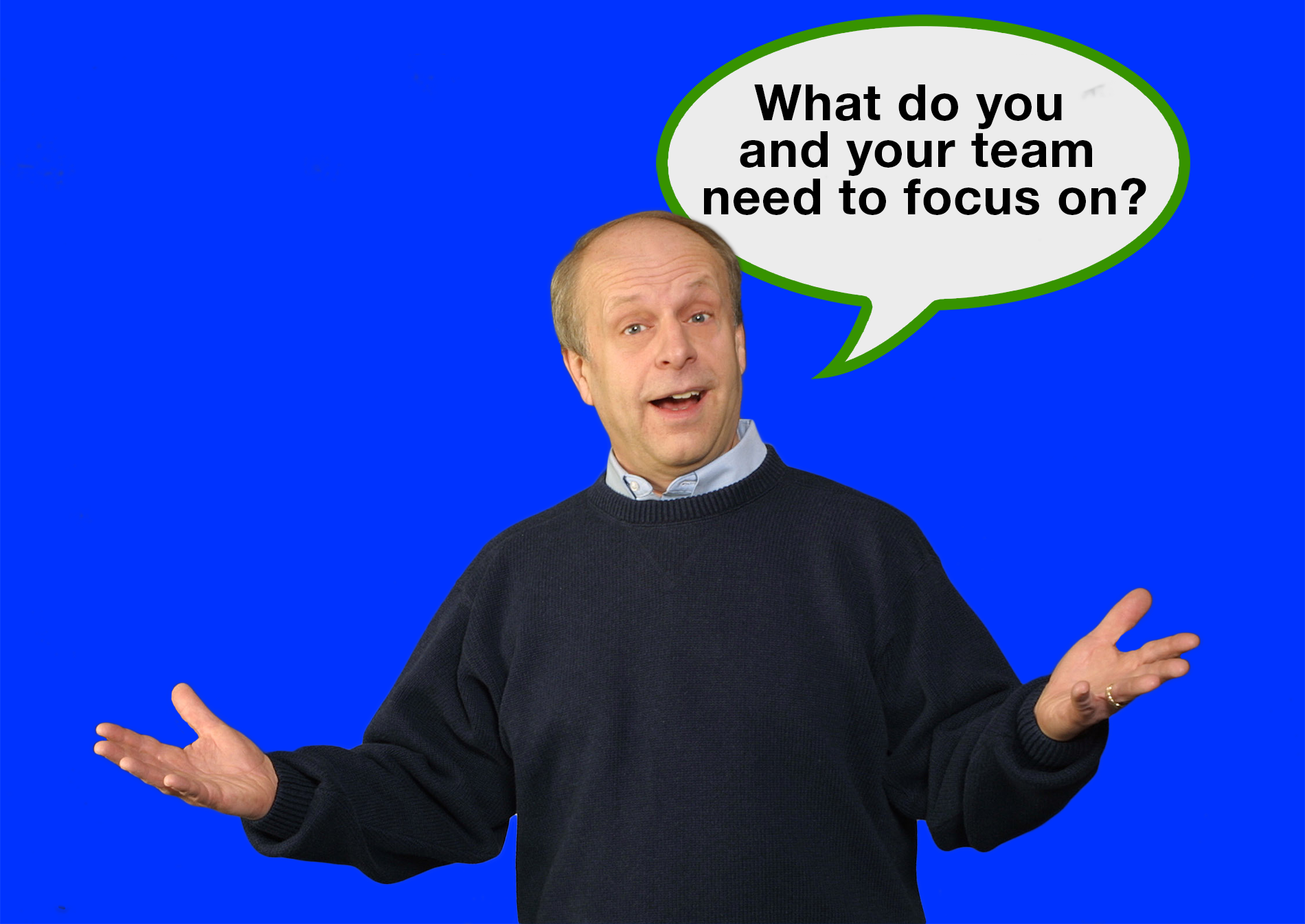 "Jerry Black, Client Focus Inc., asks ""what do you and your team need to focus on?"""